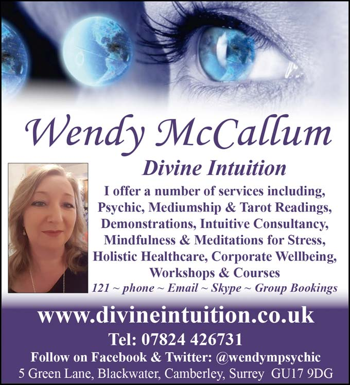 Wendy McCallum  Divine Intuition  I offer a number of services including, Psychic, Mediumship & Tarot Readings, Demonstrations, Intuitive Consultancy, Mindfulness & Meditations for Stress, Holistic Healthcare, Corporate Wellbeing, Workshops & Courses  121 ~ phone ~ Email ~ Skype ~ Group Bookings        www.divineintuition.co.uk  Tel: 07824 426731  Follow on Facebook & Twitter: @wendympsychic   5 Green Lane, Blackwater, Camberley, Surrey  GU17 9DG