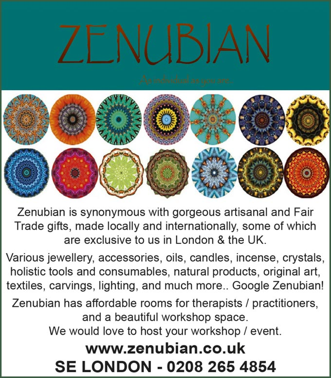 Zenubian – As individual as you are..  Zenubian is synonymous with gorgeous artisanal and Fair Trade gifts, made locally and internationally, some of which are exclusive to us in London & the UK. Various jewellery, accessories, oils, candles, incense, crystals, holistic tools and consumables, natural products, original art, textiles, carvings, lighting, and much more.. Google Zenubian! Zenubian has affordable rooms for therapists / practitioners, and a beautiful workshop space. We would love to host your workshop / event. www.zenubian.co.uk SE LONDON - 0208 265 4854