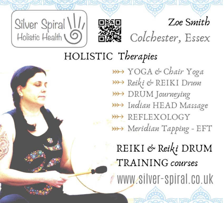 Silver Spiral Holistic Health  Zoe Smith Colchester, Essex HOLISTIC Therapies YOGA & Chair Yoga Reiki & REIKI Drum DRUM Journeying Indian HEAD Massage REFLEXOLOGY Meridian Tapping - EFT REIKI & Reiki DRUM TRAINING courses  www.silver-spiral.co.uk