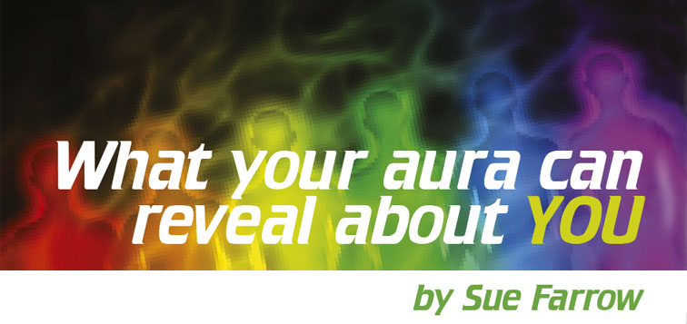 What your aura can reveal about you by Sue Farrow