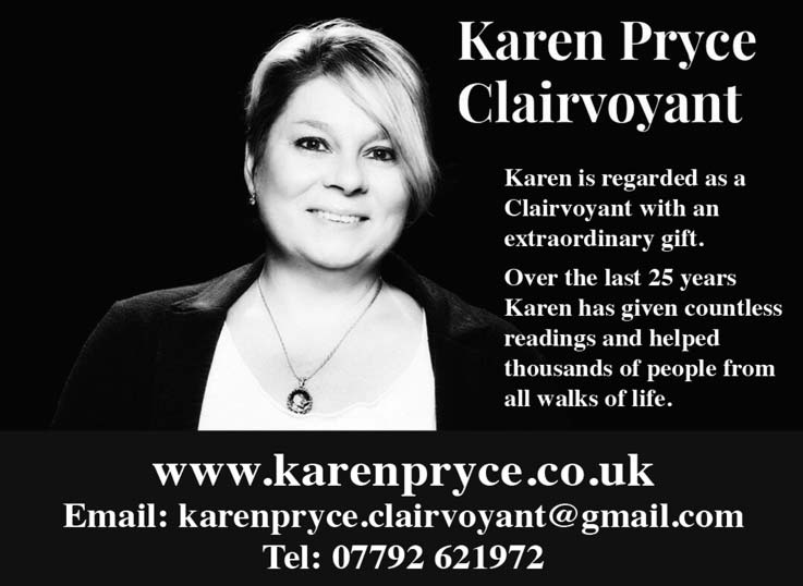Karen Pryce – Clairvoyant `–    Karen is regarded as a Clairvoyant with an extraordinary gift   Over the last 25 years Karen has given countless readings and helped thousands of people from  all walks of life   – www.karenpryce.co.uk – Email: karenpryce.clairvoyant@gmail.com – Tel: 07792 621972