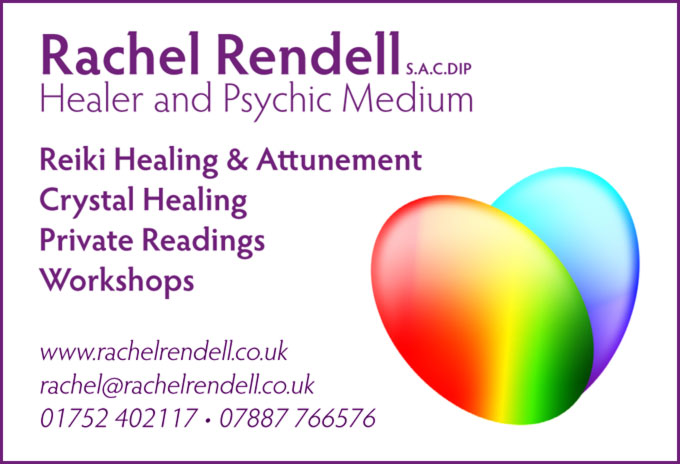 Rachel Rendell S.A.C.DIP – Healer and Psychic Medium – Reiki Healing & Attunement Crystal Healing Private Readings Workshops – www.rachelrendell.co.uk rachel@rachelrendell.co.uk 01752 402117 • 07887 766576
