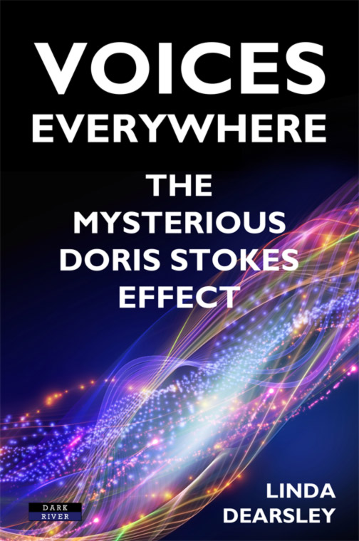 "Doris Stokes Voices Everywhere Published by Dark River, ""Voices Everywhere"" is being released on December 3 at £12.99. It can be ordered from any bookshop or online. More details appear at www.BennionKearny.com/Doris"