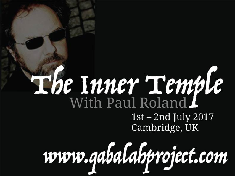 The Inner-Temple with Paul Roland 1st-2nd July 2017 Cambridge, UK – qabalahproject.com/paul-roland