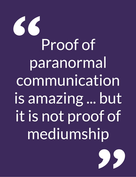 Proof of paranormal communication is amazing ... but it is not proof of mediumship