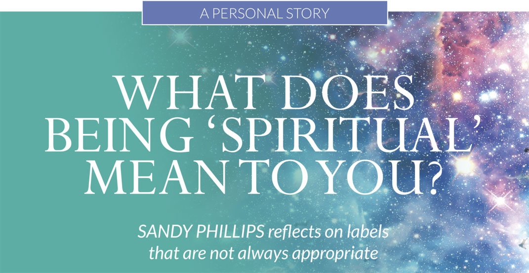 What does being 'spiritual' mean to you? Sandy Phillips reflects on labels that are not always appropriate