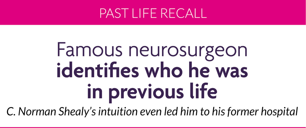 Famous neurosurgeon identifes who he was in previous life - C. Norman Shealy's intuition even led him to his former hospital