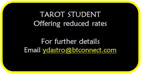 TAROT STUDENT offering reduced rates – EMail: ydastro@btconnect.com
