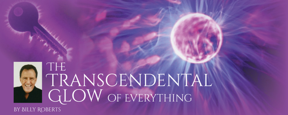 The Transcendental Glow of Everything – by Billy Roberts