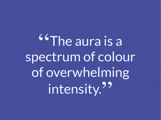"""The aura is a spectrum of colour of overwhelming intensity."""