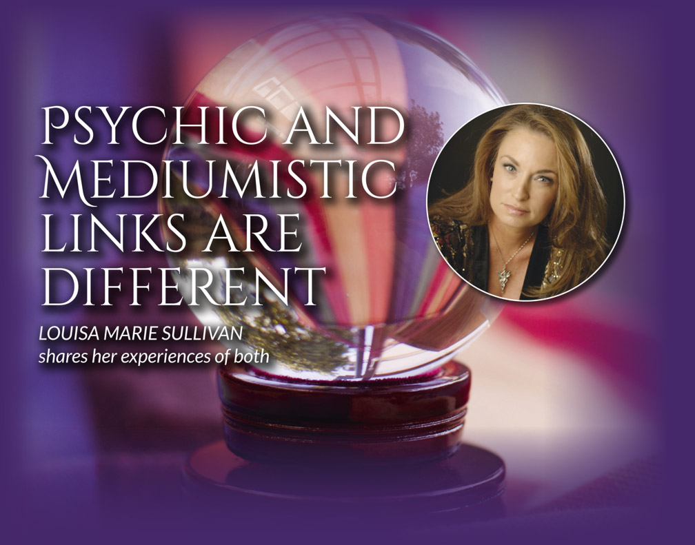 Psychic and Mediumistic links are different – LOUISA MARIE SULLIVAN shares her experiences of both
