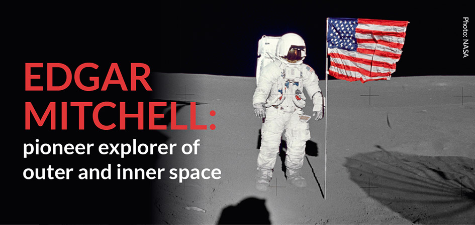 EDGAR MITCHELL: pioneer explorer of outer and inner space  Photo: Edgar Mitchell on the moon (NASA)