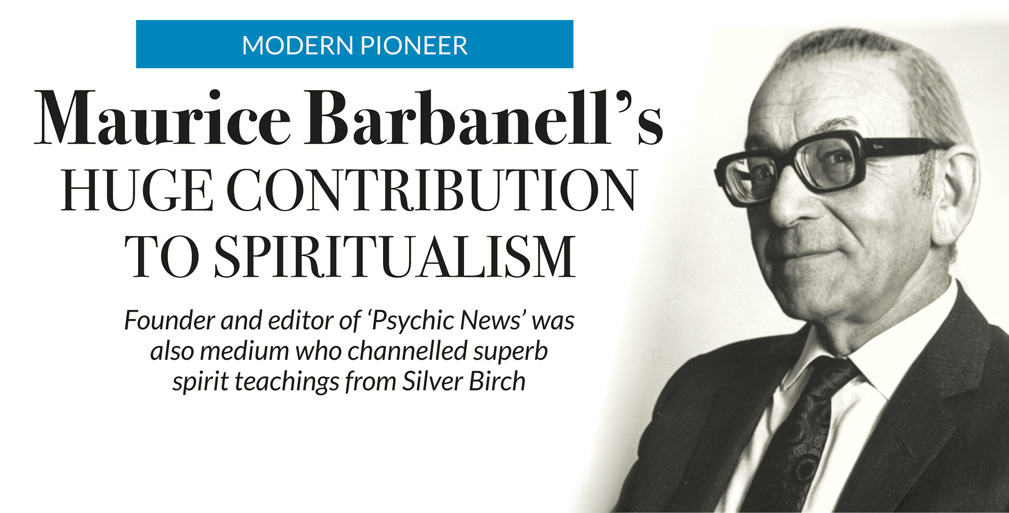 MODERN PIONEER – Maurice Barbanell's huge contribution to spiritualism – Founder and editor of 'Psychic News' was also medium who channelled superb spirit teachings from Silver Birch