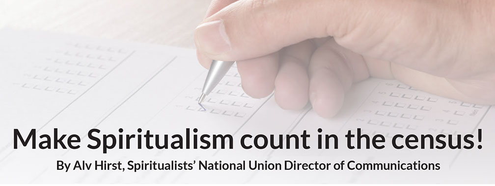 Make Spiritualism count in the census!    By Alv Hirst, Spiritualists' National Union Director of Communications