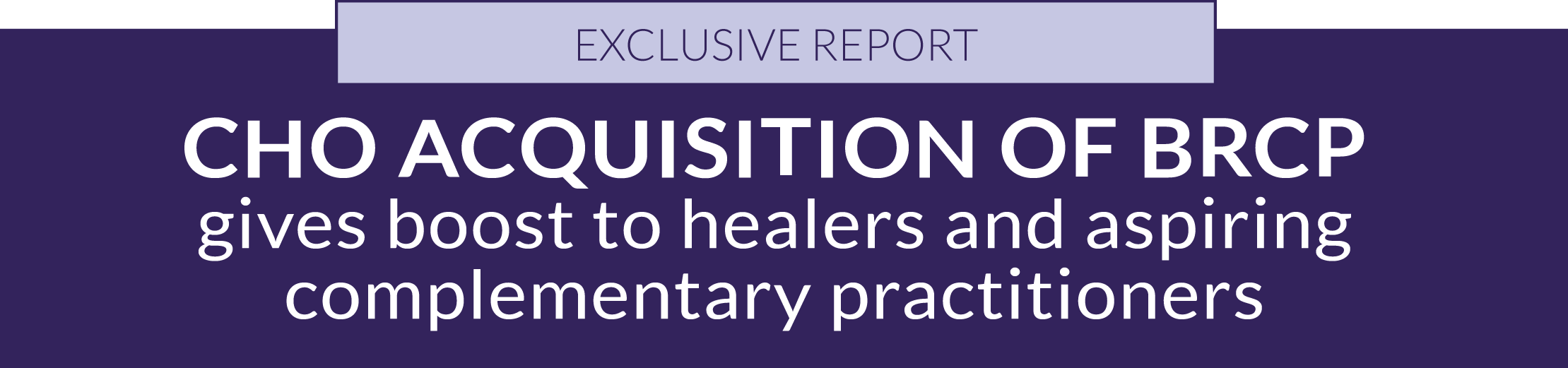 EXCLUSIVE REPORT: CHO acquisition of BRCP gives boost to healers and aspiring complementary practitioners