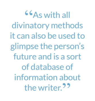"""As with all divinatory methods it can also be used to glimpse the person's future and is a sort of database of information about the writer."""