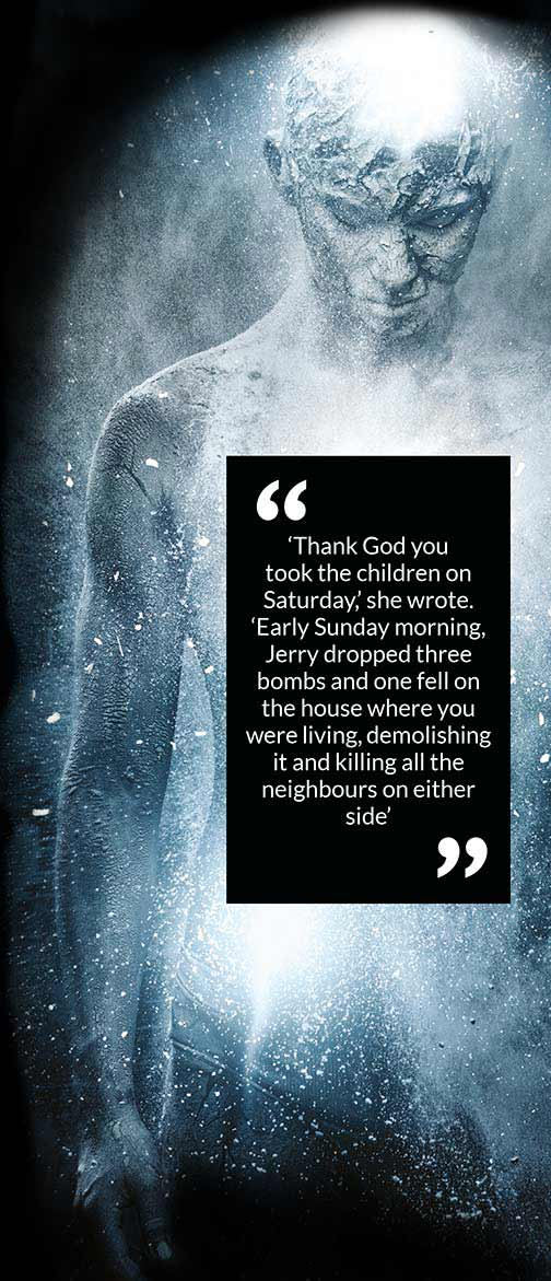 'Thank God you took the children on Saturday,' she wrote. 'Early Sunday morning, Jerry dropped three bombs and one fell on the house where you were living, demolishing it and killing all the neighbours on either side'
