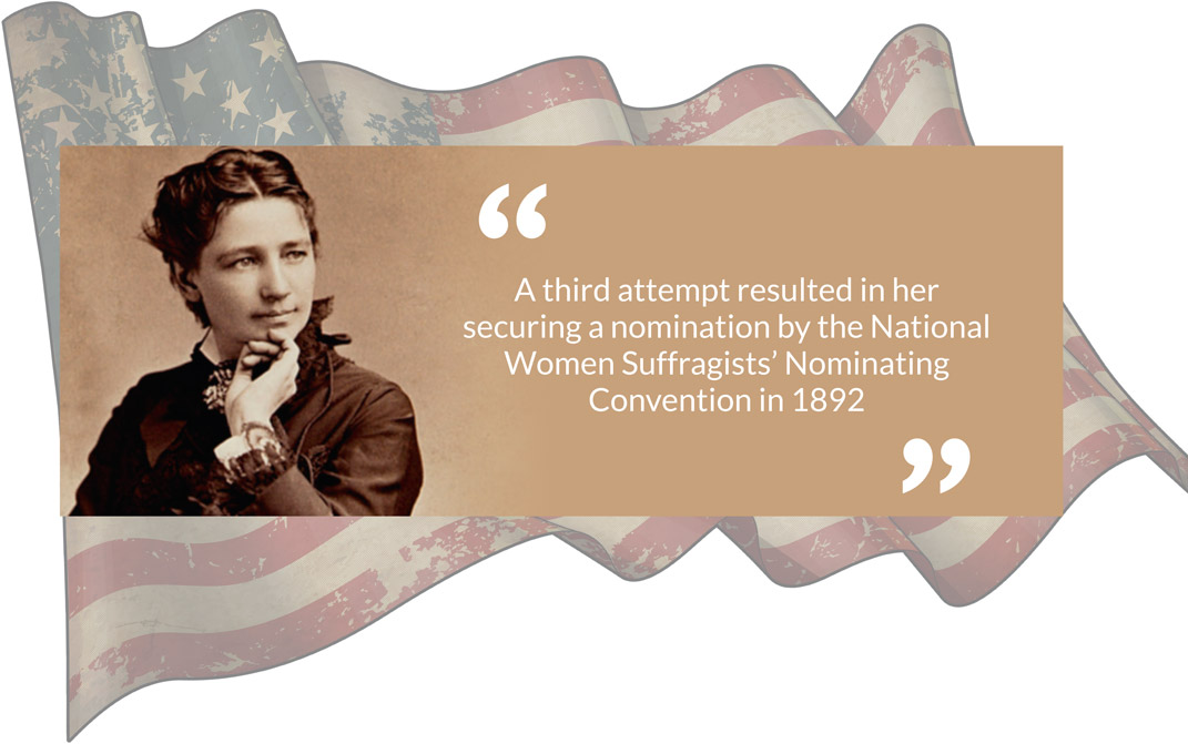 A third attempt resulted in her securing a nomination by the National Women Suffragists' Nominating Convention in 1892