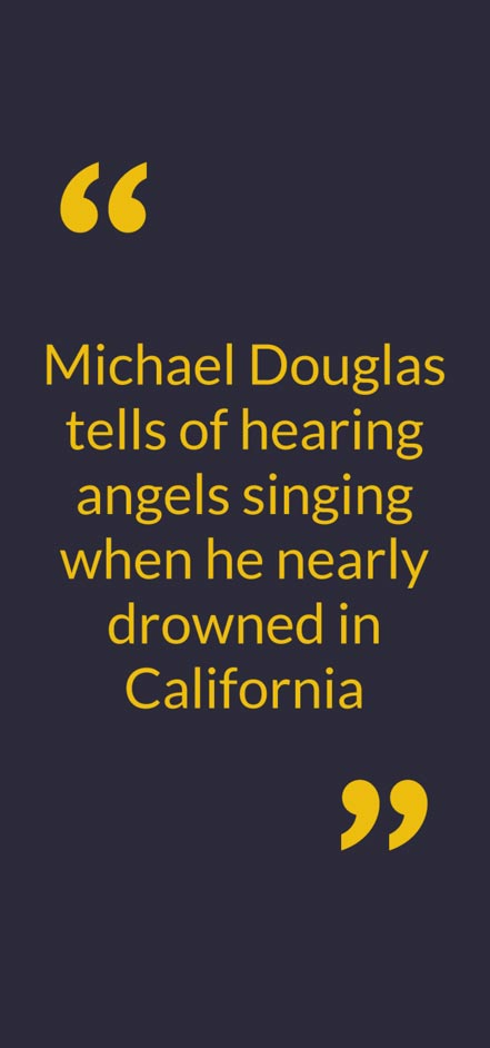 """Michael Douglas tells of hearing angels singing when he nearly drowned in California"""