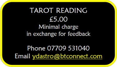 TAROT READING – £5.00 – Minimal charge in exchange for feedback – Phone 07709 531040 Email: ydastro@btconnect.com