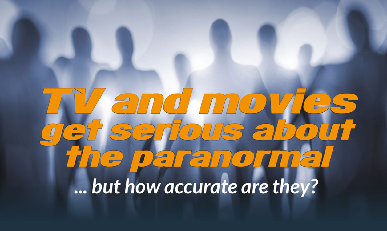 TV and movies get serious about the paranormal... but how accurate are they?