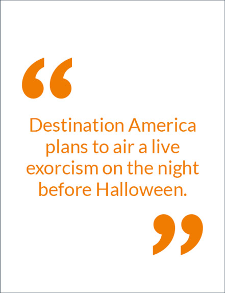 """Destination America plans to air a live exorcism on the night before Halloween."""