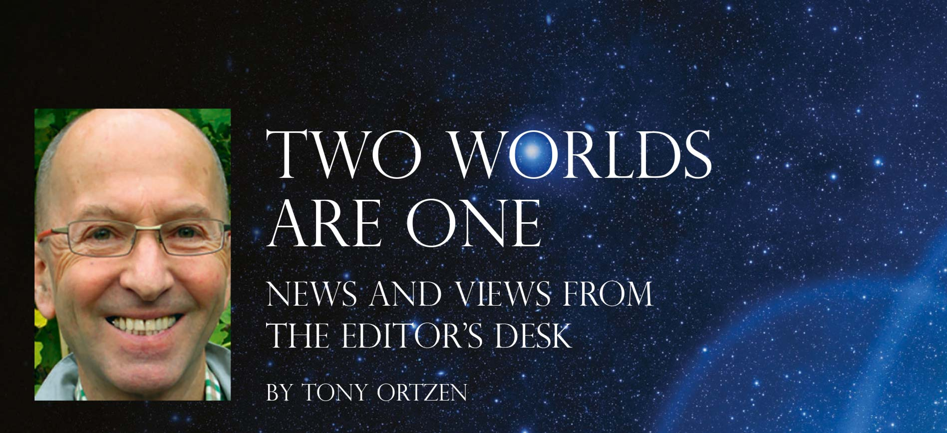 Two Words Are One News and views from the editor's desk  By Tony Ortzen