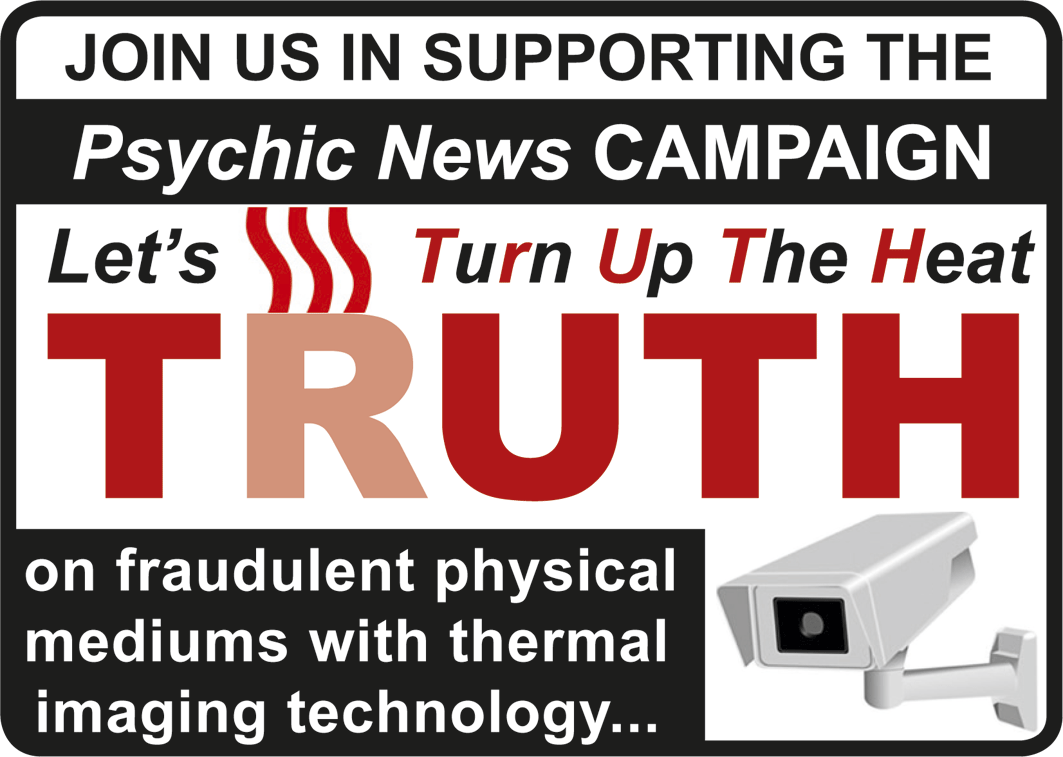 Show your support for the Psychic News TRUTH campaign to end fraud in physical mediumship by downloading this logo and displaying it on your social media pages (Facebook, Twitter, Instagram, etc) and on your website.    Click this logo to be taken to our download page